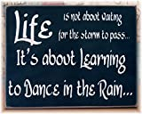 Life Is Not About Waiting For The Storm To Pass It'S About Learning To Dance In The Rain Primitive Wood Sign