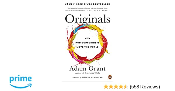 Originals: How Non-Conformists Move the World: Adam Grant
