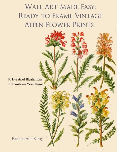 Wall Art Made Easy: Ready to Frame Vintage Alpen Flower Prints: 30 Beautiful Illustrations to Transform Your Home