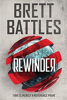 Rewinder (Rewinder Series Book 1) by [Battles, Brett]