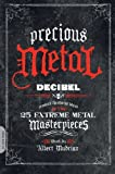 img - for Precious Metal: Decibel Presents the Stories Behind 25 Extreme Metal Masterpieces by Albert Mudrian book / textbook / text book
