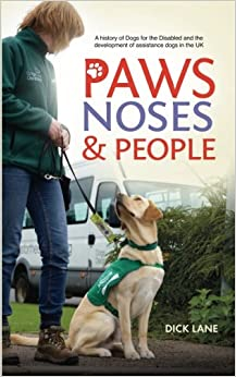 Paws, Noses and People: A history of Dogs for the Disabled and the development of assistance dogs in the UK