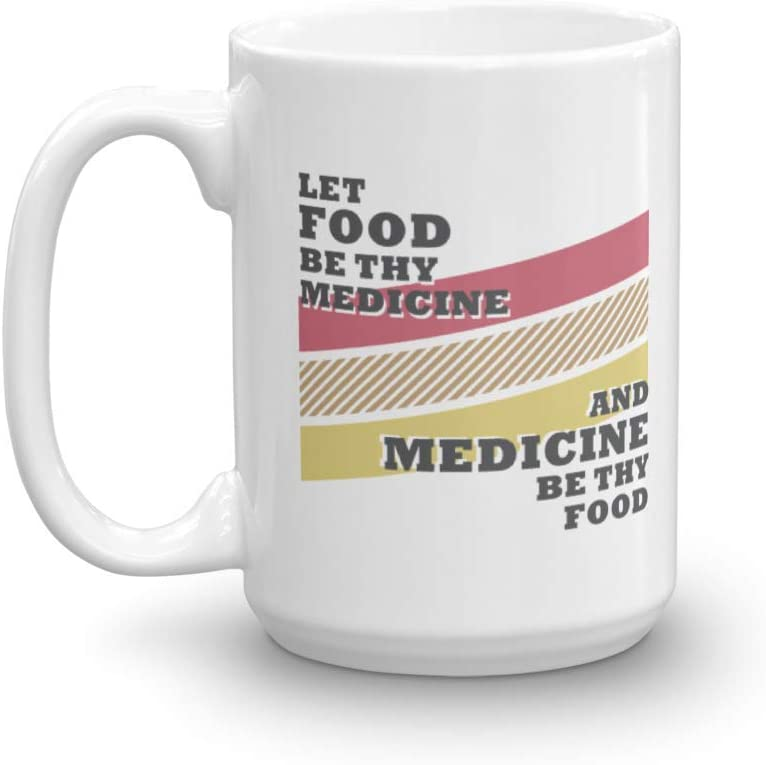Let Food Be Thy Medicine & Medicine Thy Food. Healthy Eating Quotes Coffee & Tea Gift Mug Cup, Containers, Utensils, And Supplies For A Cook, Foodie, Vegan, Vegetarian & Nutritionist (15oz)