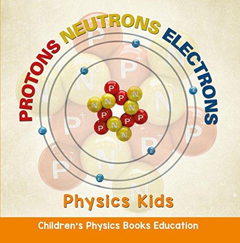 Protons Neutrons Electrons: Physics Kids | Children's Physics Books Education Elementary Physics Kit