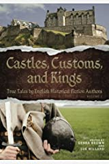 Castles, Customs, and Kings: True Tales by English Historical Fiction Authors (Volume 2) Paperback