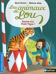 Les animaux de Lou : Sauve-toi, Petit Tigre ! par Mymi Doinet