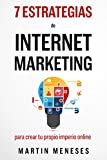 7 Super Estrategias De Internet Marketing: Para Crear Tu Propio Imperio Online (Spanish Edition)