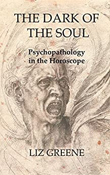 The Dark of the Soul: Psychopathology in the Horoscope by [Greene, Liz]