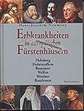 Erbkrankheiten in europäischen Fürstenhäusern - Habsburg, Hohenzollern, Romanow, Welfen, Wettiner, Bourbonen.