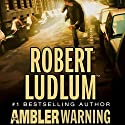 The Ambler Warning: A Novel Audiobook by Robert Ludlum Narrated by Scott Sowers