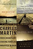 A Charles Martin Collection: When Crickets Cry, Chasing Fireflies, and Wrapped in Rain