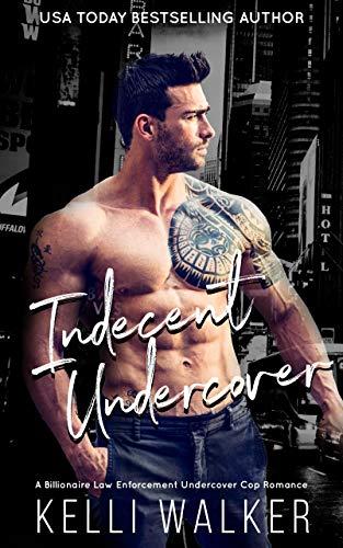 Indecent Undercover: A Billionaire Law Enforcement Undercover Cop Romance