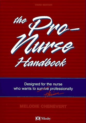 Pro-Nurse Handbook: Designed for the Nurse WHO Wants to Survive/Thrive Professionally by Melodie Chenevert RN BSN MN MA (1997-01-15)