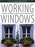 Working Windows, 3rd: A Guide to the Repair and Restoration of Wood Windows