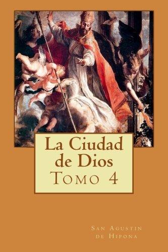 La Ciudad de Dios Tomo 4 (Volume 4) (Spanish Edition)