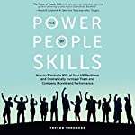 The Power of People Skills: How to Eliminate 90% of Your HR Problems and Dramatically Increase Team and Company Morale and Performance | Trevor Throness