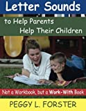 img - for Letter Sounds to Help Parents Help Their Children: Not a Workbook, but a Work-With Book by Peggy L. Forster (2013-03-28) book / textbook / text book