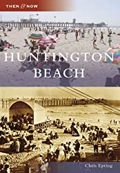 Huntington Beach (CA) (Then & Now) (Then and Now)
