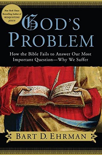 God's Problem: How the Bible Fails to Answer Our Most Important Question--Why We Suffer (Susan Of Lazy History The)