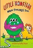 Little Monsters's Have Feelings Too!, Kally Mayer, 1497487269