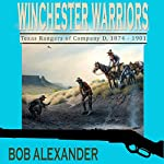 Winchester Warriors: Texas Rangers of Company D, 1874-1901 | Bob Alexander