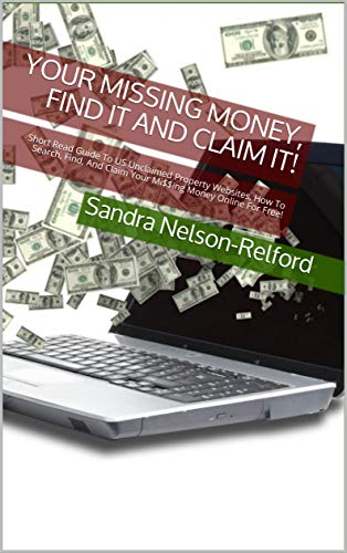 Your Missing Money, Find It And Claim It!: US Unclaimed Property Websites, How To Search, Find, And Claim Your Money Online For Free!