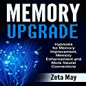 Memory Upgrade: Hypnosis for Memory Improvement, Memory Enhancement and More Neural Connections Speech by Zeta May Narrated by Jason Kappus