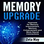Memory Upgrade: Hypnosis for Memory Improvement, Memory Enhancement and More Neural Connections | Zeta May