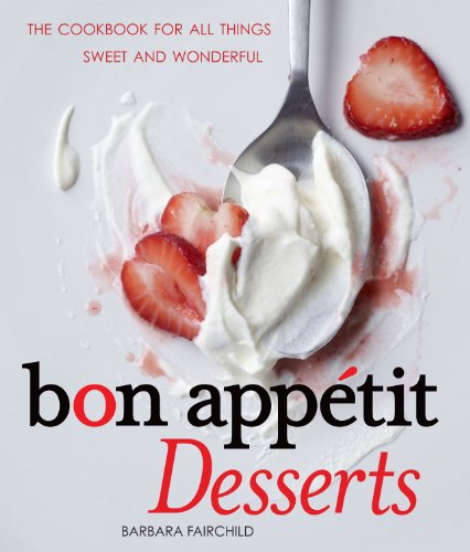 Dessert Cookbook - Bon Appetit Desserts: The Cookbook for All Things Sweet and Wonderful