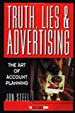 Truth, Lies, and Advertising: The Art of Account Planning (Adweek Magazine Series), Jon Steel, 0471189626