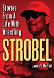 img - for STROBEL:Stories From A Life With Wrestling book / textbook / text book