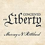 Conceived in Liberty | Murray N. Rothbard