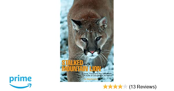 Stalked By A Mountain Lion Fear Fact And The Uncertain Future Of Cougars In America Jo Deurbrouck 9780762743155 Amazon Com Books