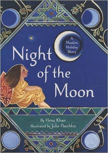 Night of the Moon: A Muslim Holiday Story by Hena Khan (2008-09-01): Hena  Khan: Amazon.com: Books