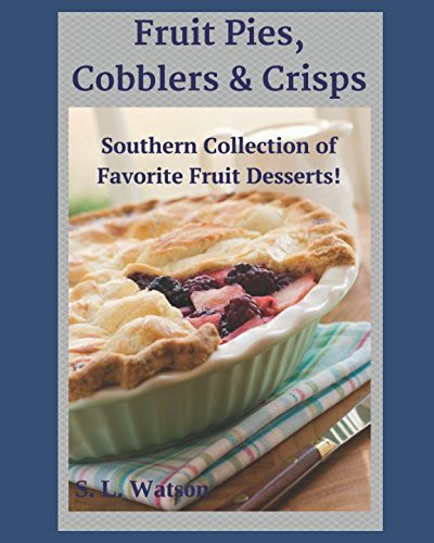 - Fruit Pies, Cobblers & Crisps: Southern Collection of Favorite Fruit Desserts! (Southern Cooking Recipes)