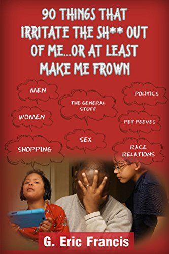 Book: 90 Things That Irritate The S**t Out Of Me...Or At Least Make Me Frown by G. Eric Francis