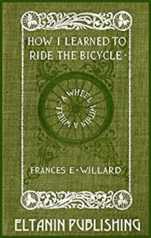 A Wheel within a Wheel: How I Learned to Ride the Bicycle by [Willard, Frances E.]
