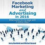 Facebook Marketing and Advertising in 2016: What Works for My Facebook Page with 2 Million Likes? | Jerry Banfield,Michel Gerard