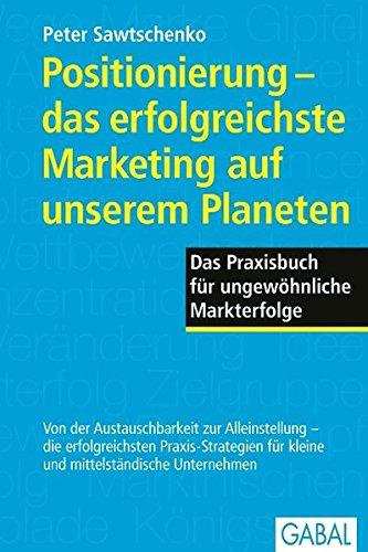Positionierung - das erfolgreichste Marketing auf unserem Planeten (Dein Business) Gebundenes Buch – 1. Mai 2005 Peter Sawtschenko GABAL 3897495066 Absatz / Marketing