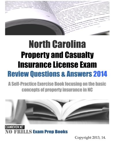 Download North Carolina Property and Casualty Insurance License Exam Review Questions & Answers 2014: A Self-Practice Exercise Book focusing on the basic concepts of property insurance in NC Pdf