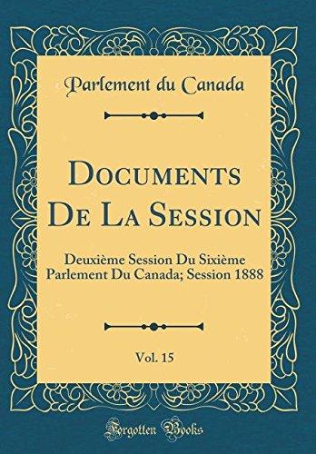 Documents De La Session, Vol. 15: Deuxième Session Du Sixième Parlement Du Canada; Session 1888 (Classic Reprint) pdf epub