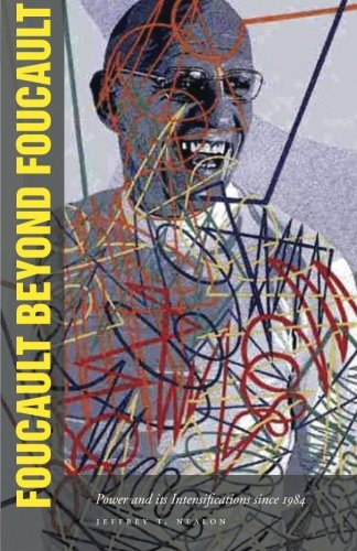 Foucault Beyond Foucault: Power and Its Intensifications since 1984