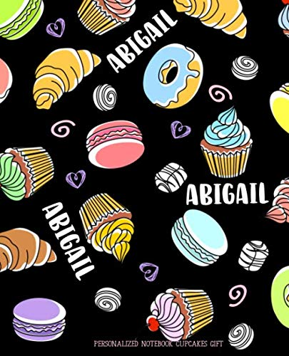 Abby Girl Cupcakes (Abigail Personalized Notebook Cupcakes Gift: Composition Notebook Journal 7.5x9.25 100 Pgs Donuts Candy Sweets Macaroons)