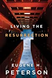 Living the Resurrection, Eugene H. Peterson, 1600060404