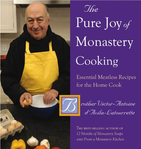 The Pure Joy of Monastery Cooking: Essential Meatless Recipes for the Home Cook ()
