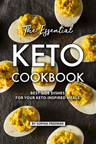 The Essential Keto Cookbook: Best Side Dishes for Your Keto-Inspired Meals by [Freeman, Sophia]