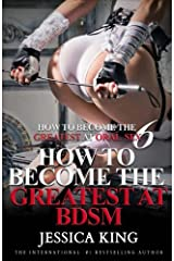 How to Become the Greatest at Oral Sex 6: How to Become the Greatest at BDSM Paperback
