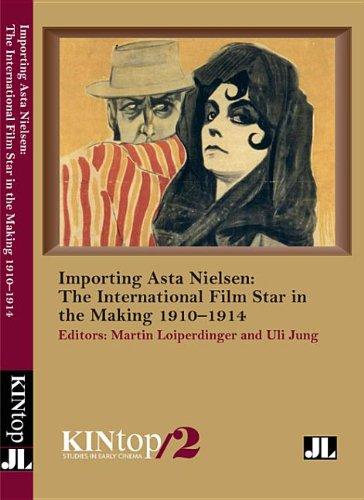 Importing Asta Nielsen, KINtop 2: The International Film Star in the Making, 1910–1914 (KINtop Studies in Early Cinema)