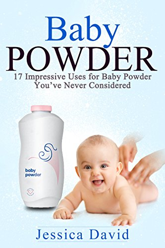 Baby Powder: 17 Impressive Uses for Baby Powder You've Never Considered (Natural Cleaning Solutions, Freshening, Household Hacks) by [David, Jessica]