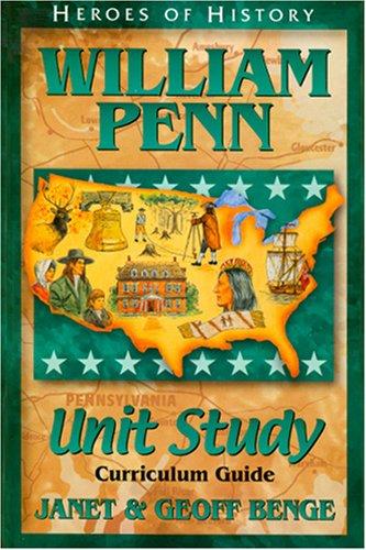 William Penn: Unit Study Curriculum Guide (Heroes of History) (Heroes of History Unit Study Curriculum (Unit Studies Curriculum)